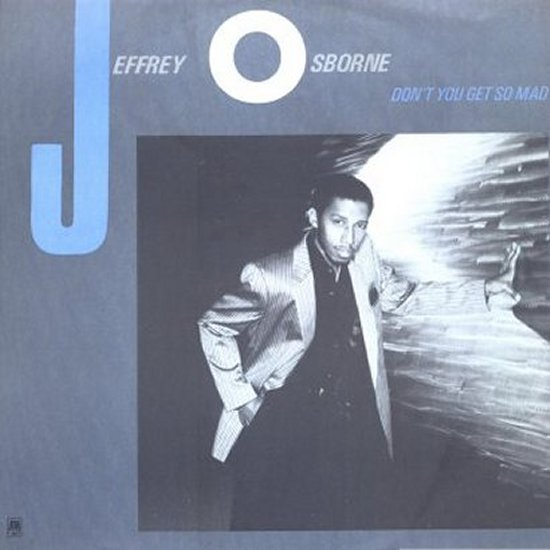 Jeffrey Osborne - Don't You Get So Mad / So Much Love / New Love