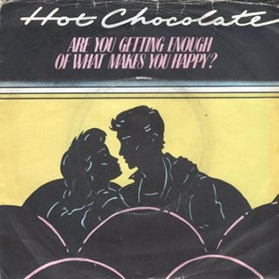 Hot Chocolate - Are You Getting Enough / I've Got You